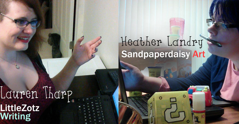 Friends Lauren Tharp LittleZotz Writing and Heather Landry Sandpaperdaisy Art