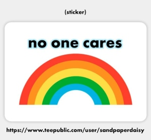 A rainbow with the words no one cares above it